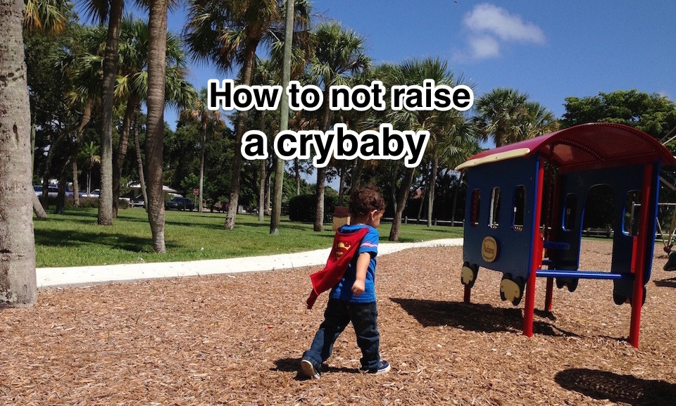 How to not raise a crybaby