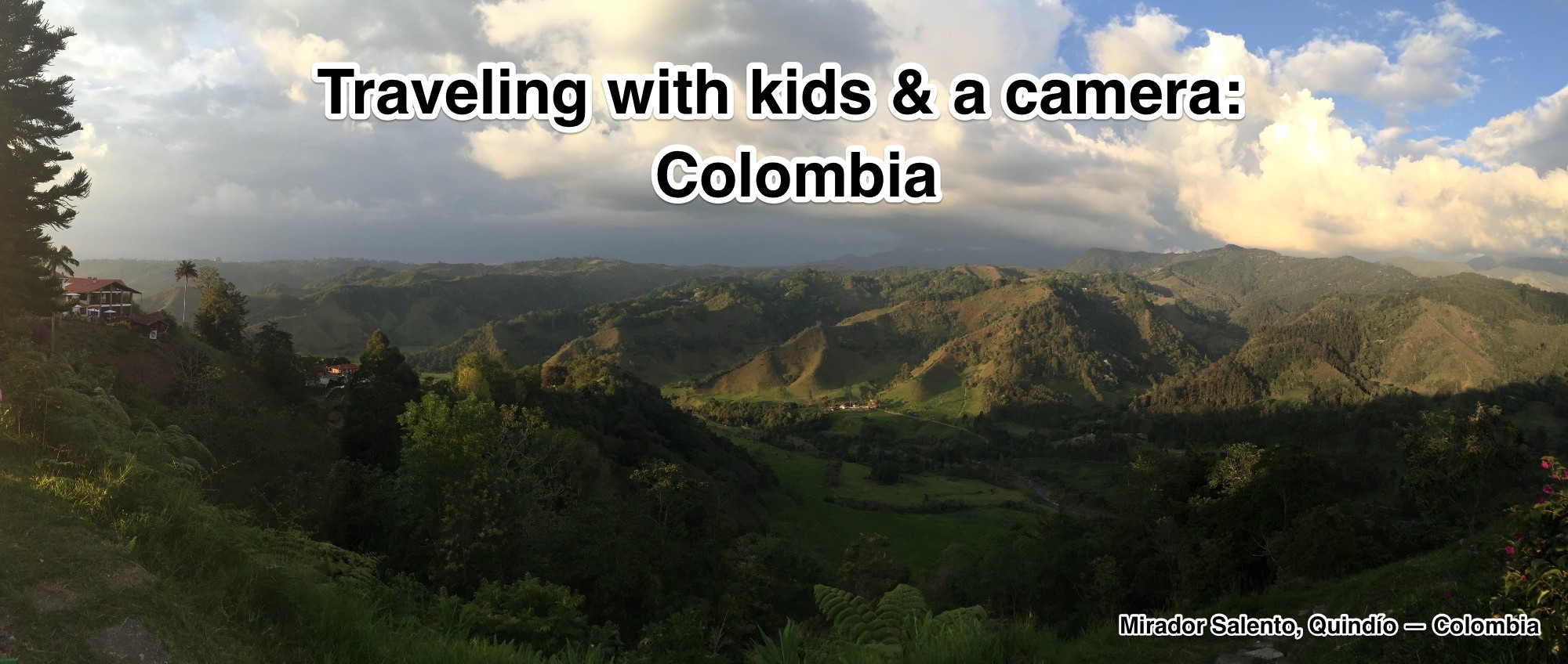 Traveling with kids & a camera: Colombia