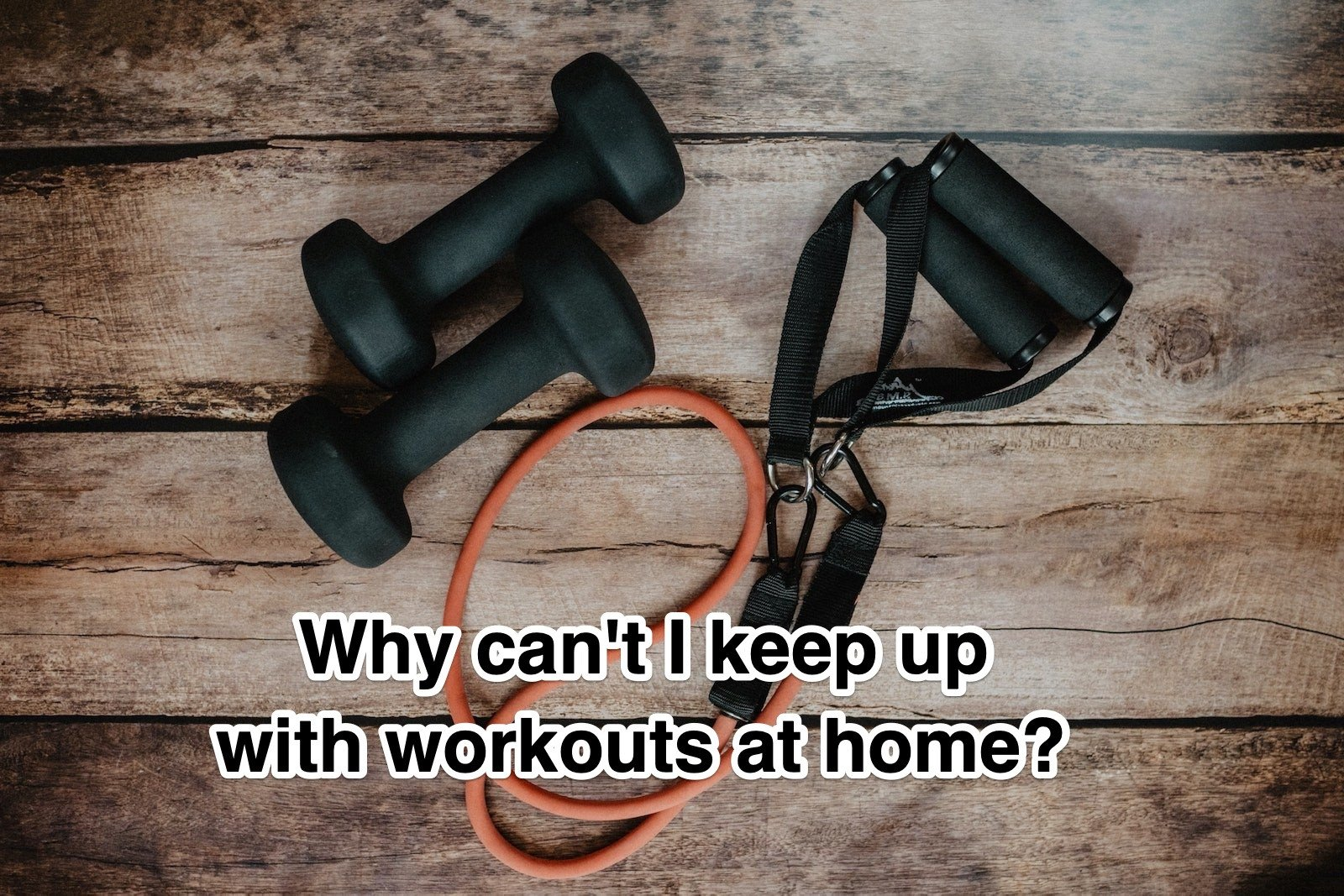Why can't I keep up with workouts at home?